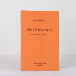 VERS L'INDEPENDANCE – Sri Aurobindo